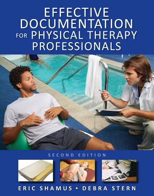 Effective Documentation for Physical Therapy Professionals By Shamus, Eric