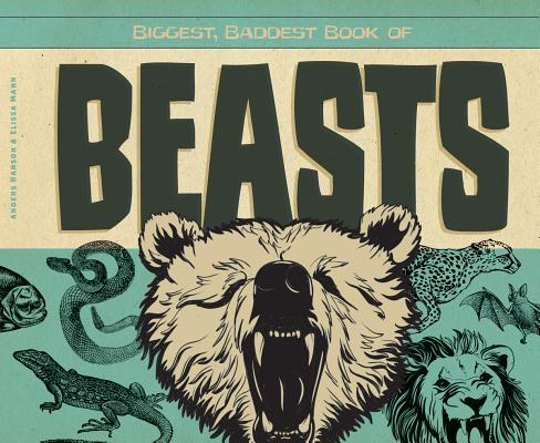Biggest, Baddest Book of Beasts By Hanson, Anders